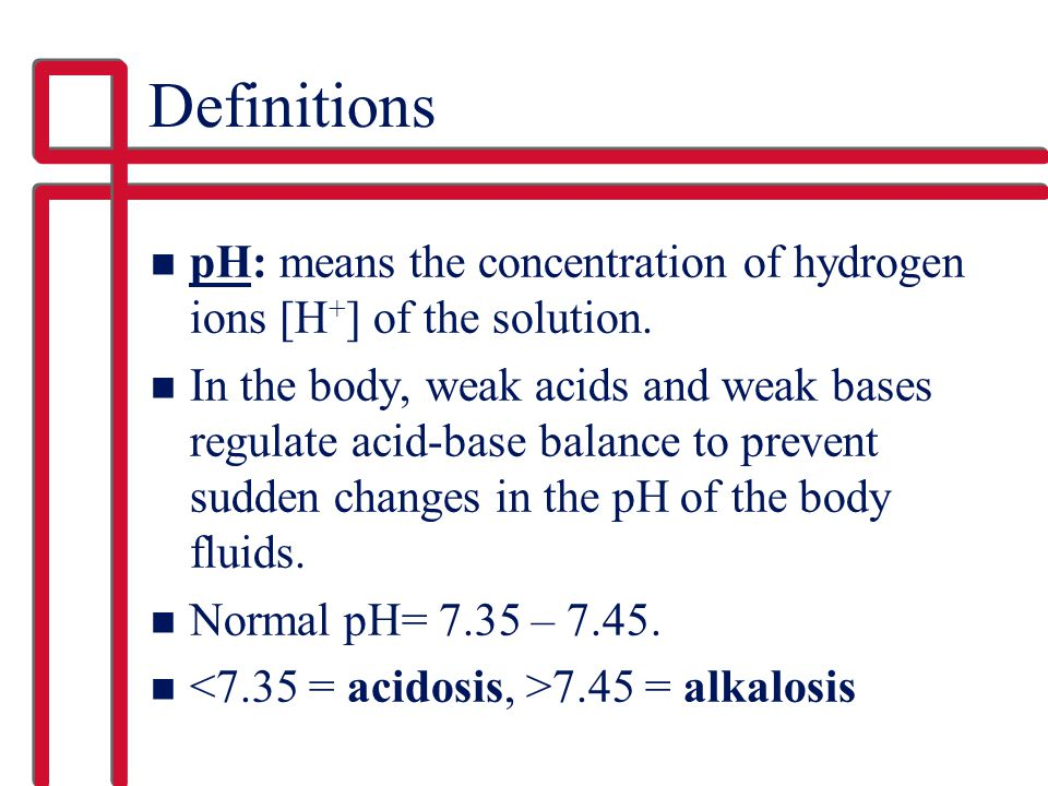 Definitions pH: means the concentration of hydrogen ions [H+] of the solution.